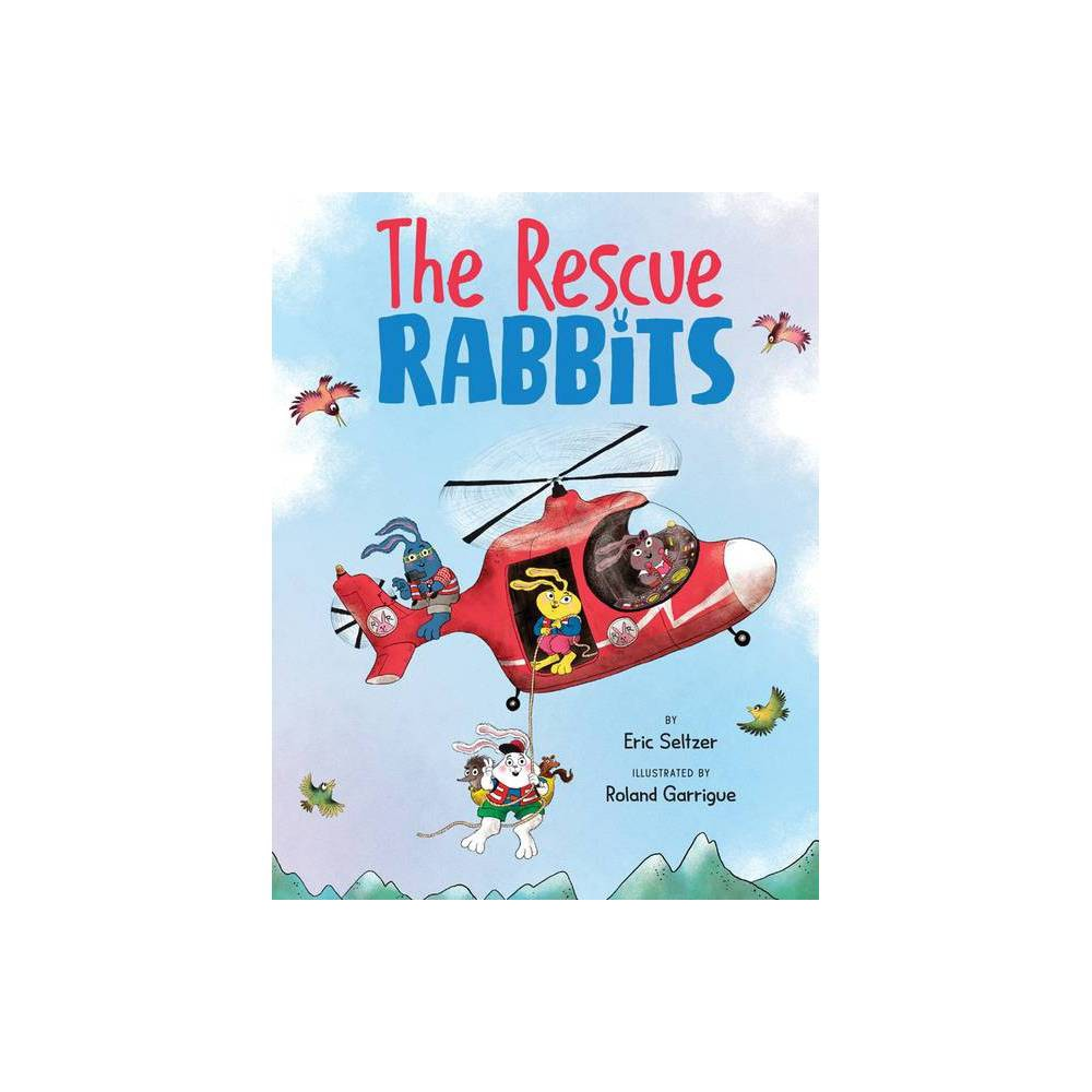 The Rescue Rabbits By Eric Seltzer Hardcover