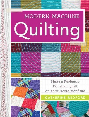 Modern Machine Quilting : Make a Perfectly Finished Quilt on Your Home Machine (Paperback)(Catherine