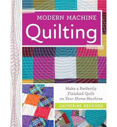 Modern Machine Quilting : Make a Perfectly Finished Quilt on Your Home Machine (Paperback) (Catherine - image 1 of 1