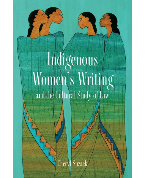 Indigenous Women's Writing and the Cultural Study of Law (Paperback) (Cheryl Suzack) - image 1 of 1