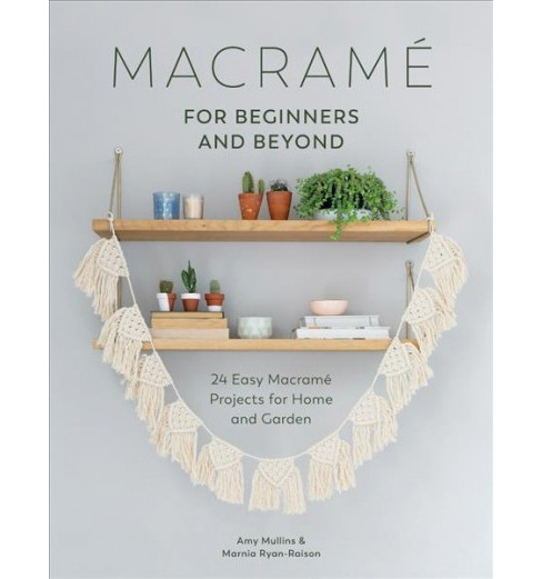 Macrame for Beginners and Beyond : 24 Easy Macrame Projects for Home and Garden -  (Paperback) - image 1 of 1