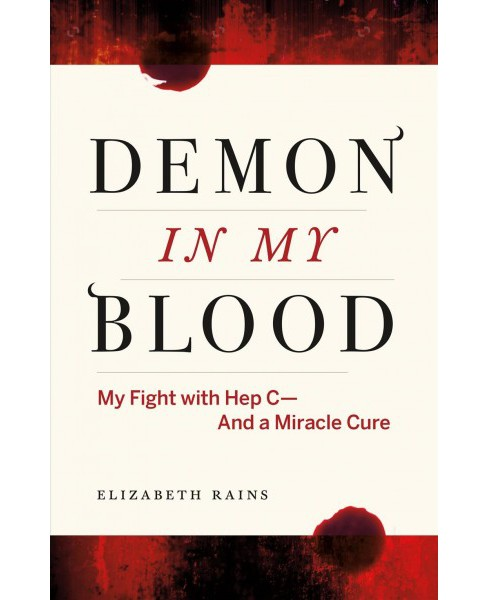 Demon in My Blood : My Fight With Hep C-and a Miracle Cure (Paperback) (Elizabeth Rains) - image 1 of 1