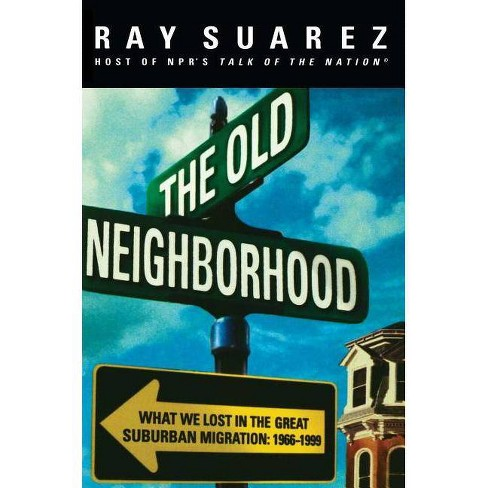 The Old Neighborhood - by  Ray Suarez (Hardcover) - image 1 of 1