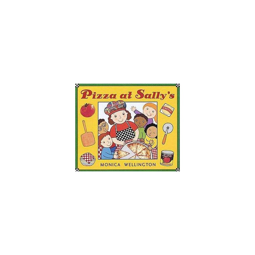 Pizza at Sally's (School And Library) (Monica Wellington)