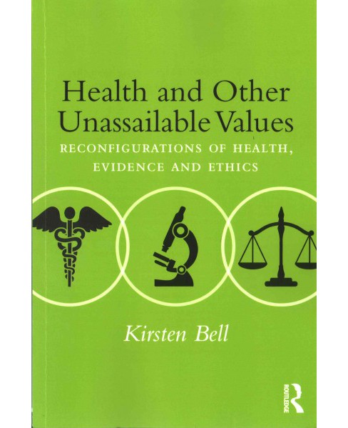 Health and Other Unassailable Values : Reconfigurations of Health, Evidence and Ethics (Paperback) - image 1 of 1