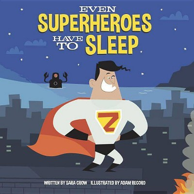 Even Super Heroes Have to Sleep - by Sara Crow (Board Book)