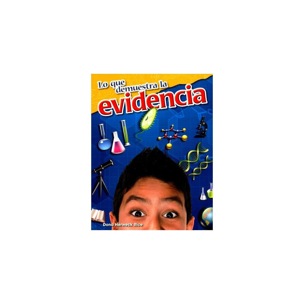 Lo que demuestra la evidencia/ What the Evidence Shows (Paperback) (Dona Herweck Rice)