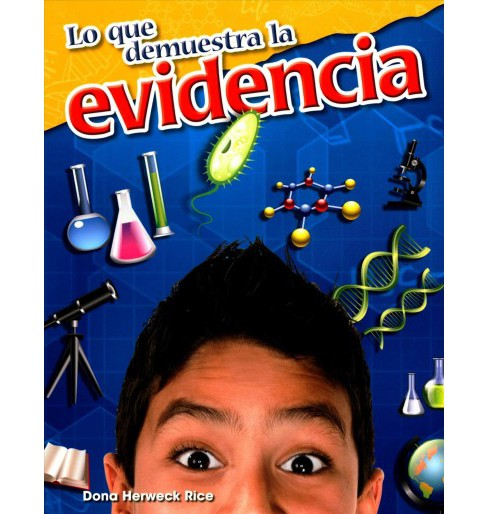 Lo que demuestra la evidencia/ What the Evidence Shows (Paperback) (Dona Herweck Rice) - image 1 of 1