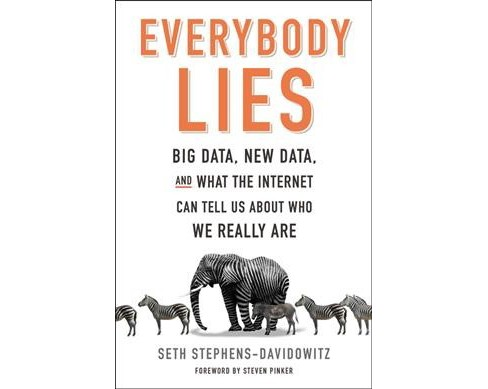Everybody Lies : Big Data, New Data, and What the Internet Can Tell Us About Who We Really Are - image 1 of 1
