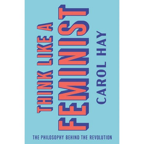 Think Like a Feminist - by  Carol Hay (Hardcover) - image 1 of 1