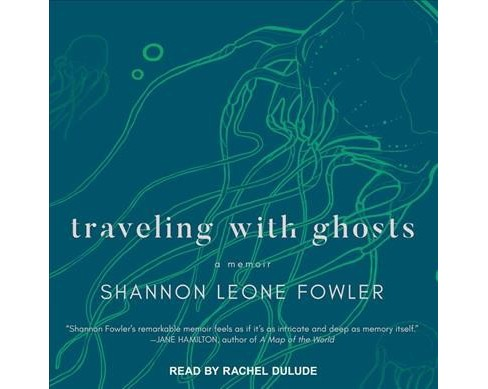 Traveling With Ghosts : A Memoir (Unabridged) (CD/Spoken Word) (Shannon Leone Fowler) - image 1 of 1