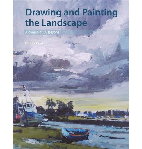 Drawing and Painting the Landscape : A Course of 50 Lessons -  by Philip Tyler (Paperback) - image 1 of 1