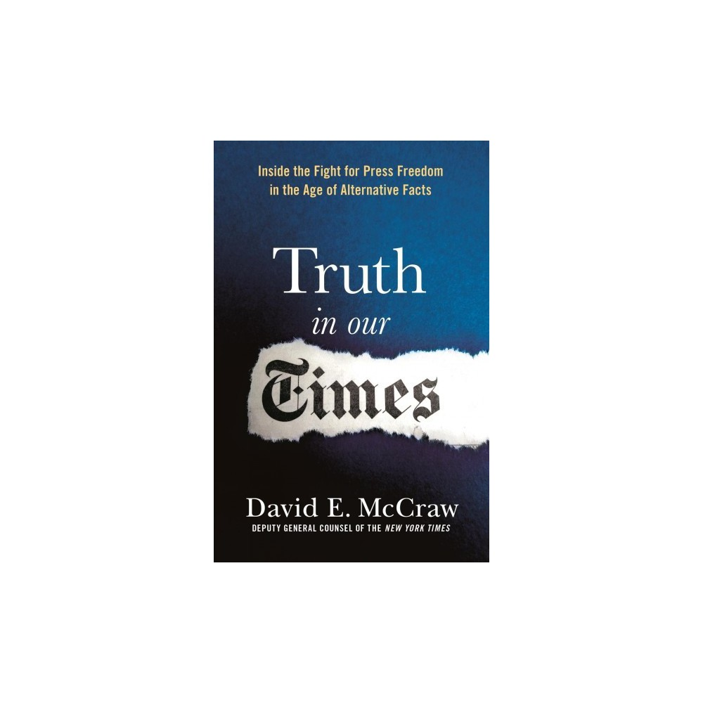 Truth in Our Times : Inside the Fight for Press Freedom in the Age of Alternative Facts - (Hardcover)