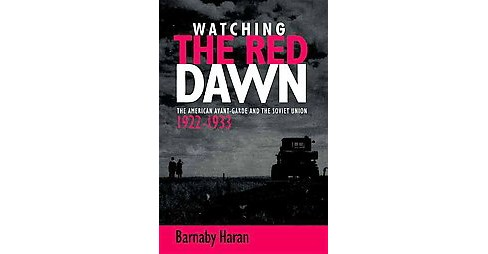 Watching the Red Dawn : The American Avant-Garde and the Soviet Union (Hardcover) (Barnaby Haran) - image 1 of 1