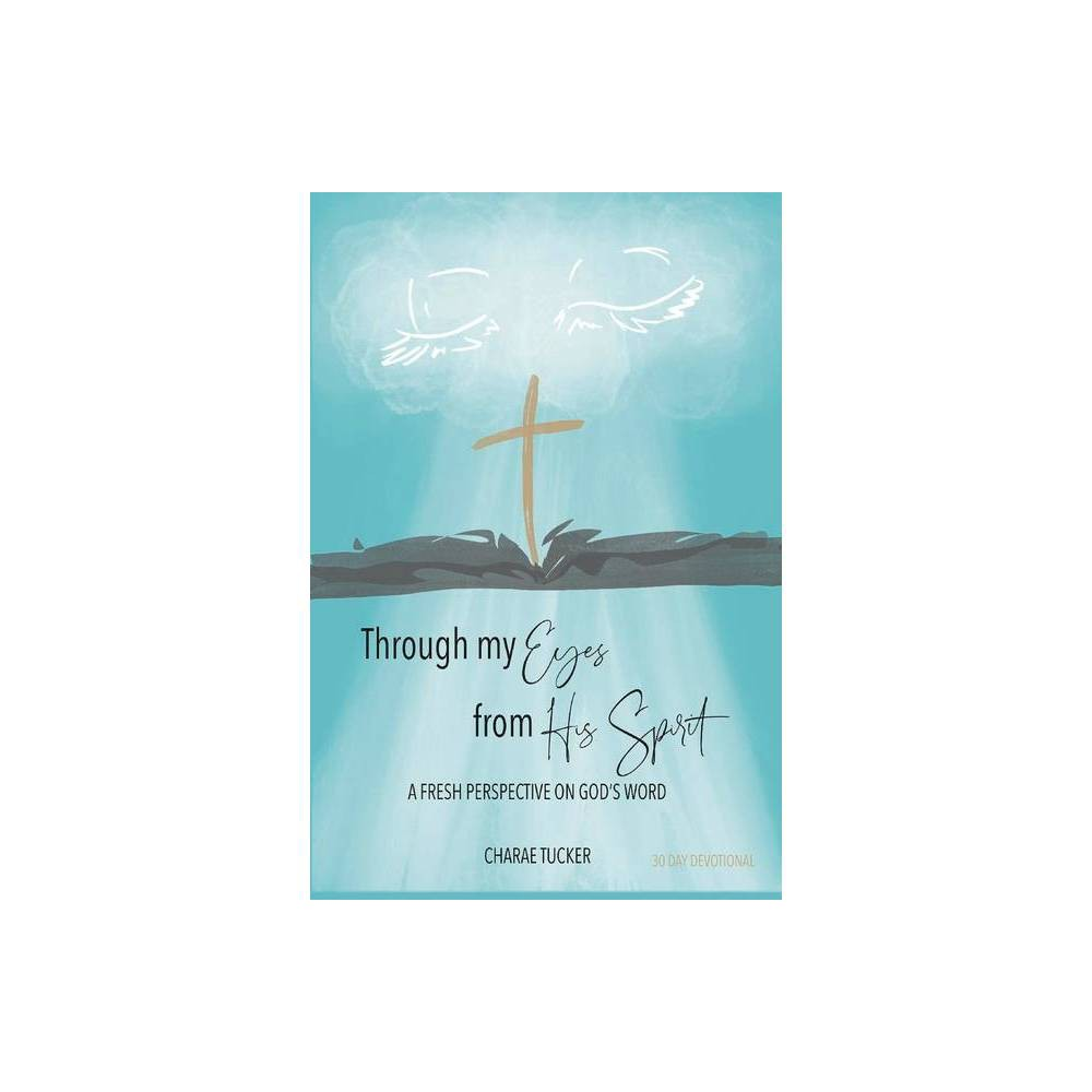 Through My Eyes From His Spirit By Charae Tucker Paperback