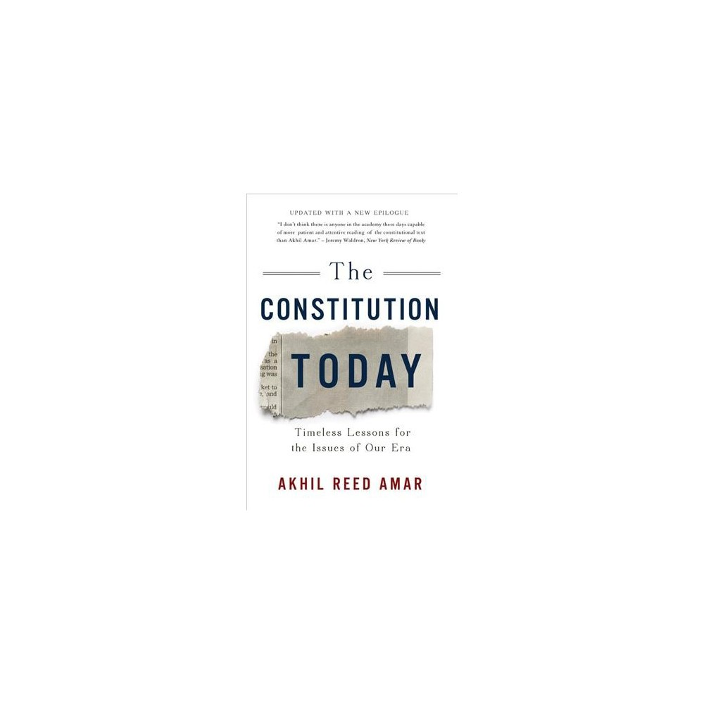 Constitution Today : Timeless Lessons for the Issues of Our Era - Updated by Akhil Reed Amar (Paperback)