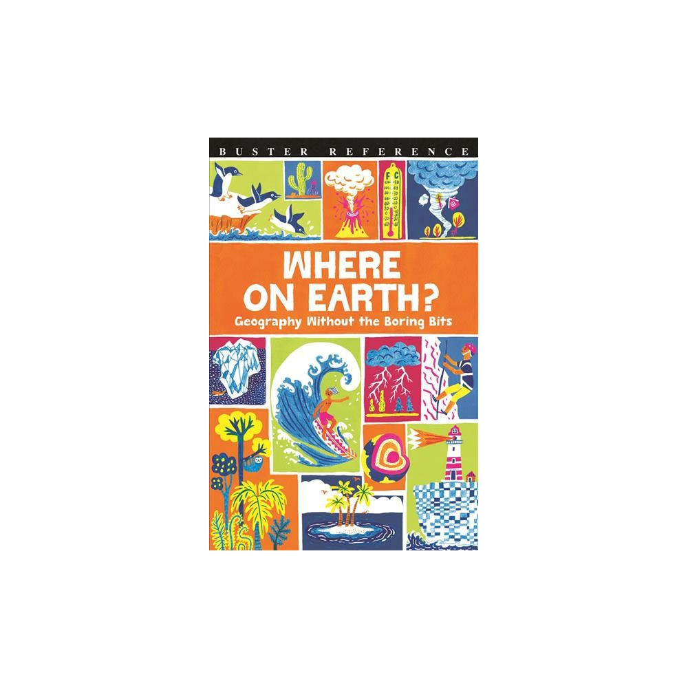 Where on Earth? : Geography Without the Boring Bits - by James Doyle (Paperback)