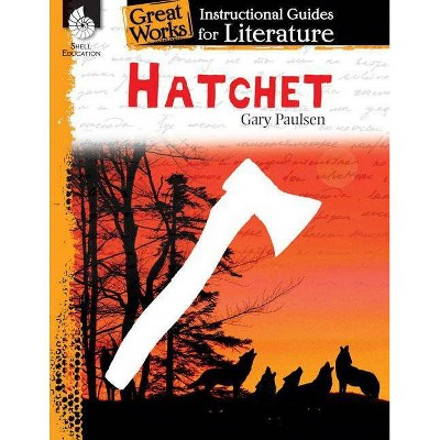 Hatchet: An Instructional Guide for Literature - (Great Works: Instructional Guides for Literature) by  Suzanne I Barchers (Paperback)