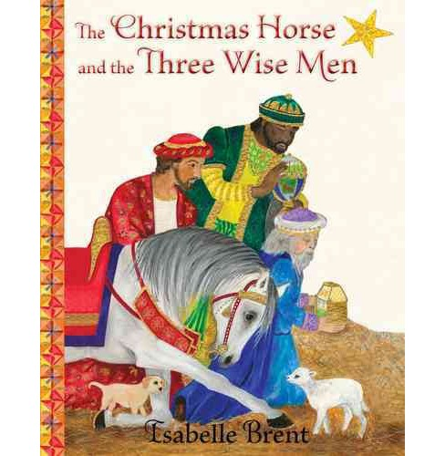 Christmas Horse and the Three Wise Men (Hardcover) (Isabelle Brent) - image 1 of 1