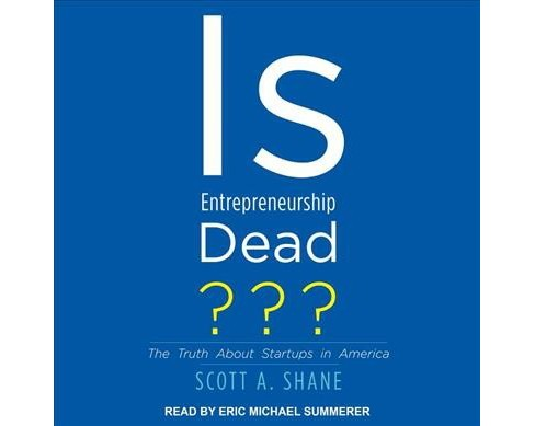Is Entrepreneurship Dead? : The Truth About Startups in America - Unabridged by Scott A. Shane - image 1 of 1