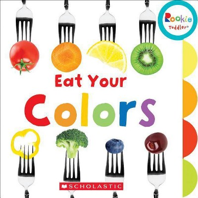 Eat Your Colors (Rookie Toddler)- by Amanda Miller (Board_book)