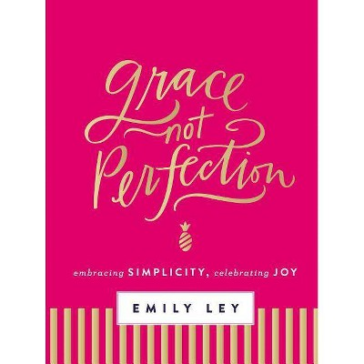 view Grace, Not Perfection: Embracing Simplicity, Celebrating Joy (Hardcover) (Emily Ley) on target.com. Opens in a new tab.