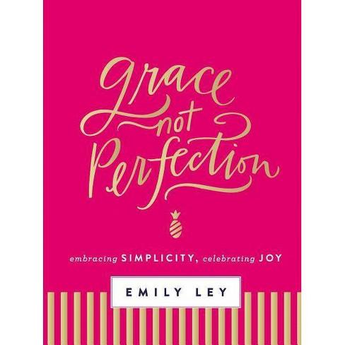 Grace, Not Perfection: Embracing Simplicity, Celebrating Joy (Hardcover) (Emily Ley) - image 1 of 1