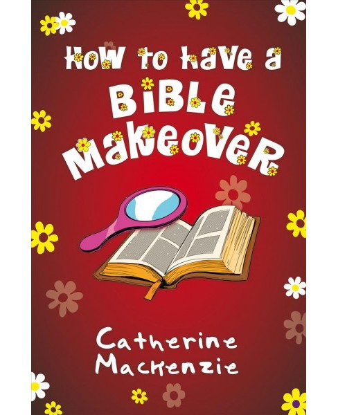How to Have a Bible Makeover (Paperback) (Catherine Mackenzie) - image 1 of 1