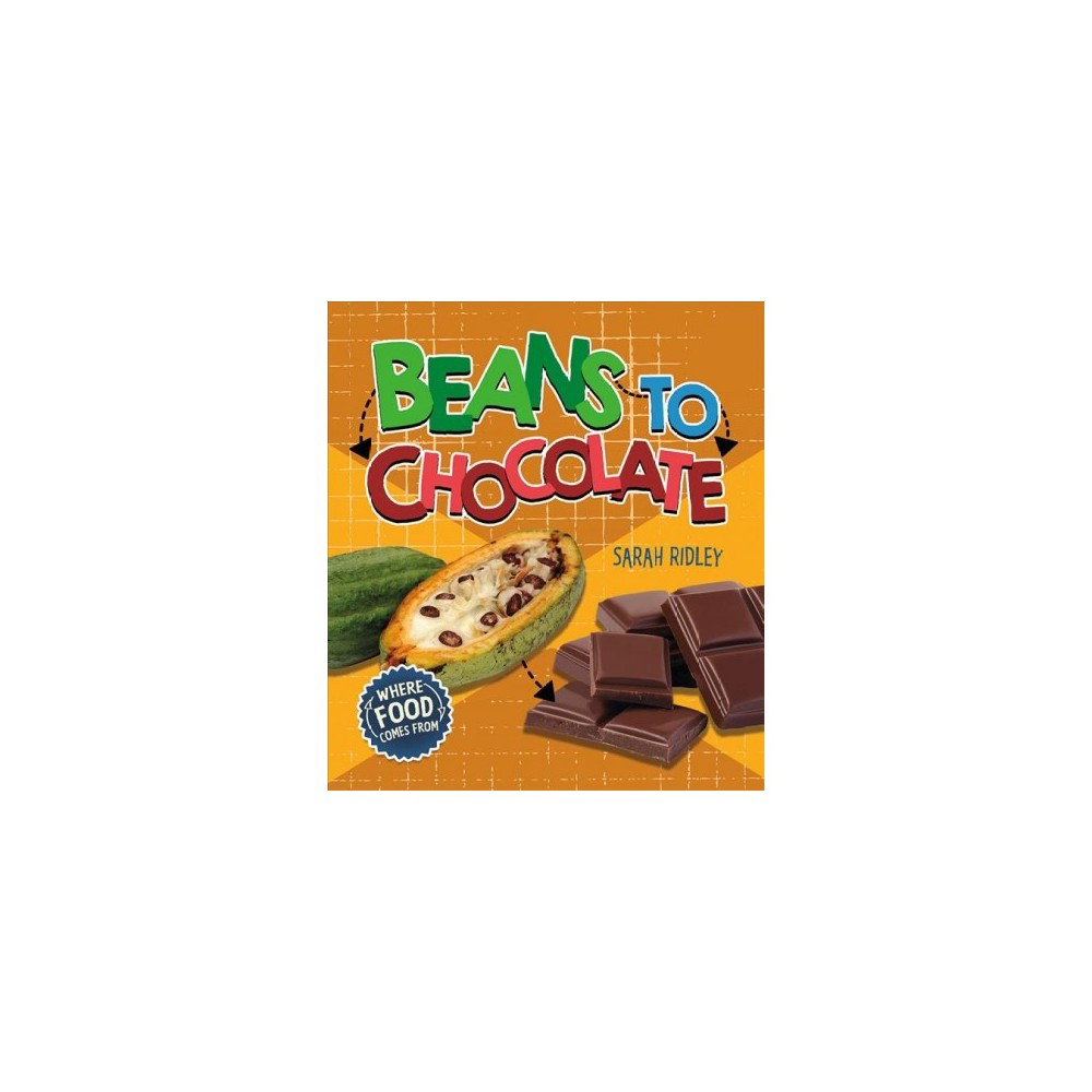 Beans to Chocolate - (Where Food Comes From) by Sarah Ridley (Paperback)