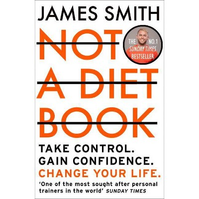 Not a Diet Book: Take Control. Gain Confidence. Change Your Life. - by  James Smith (Paperback)