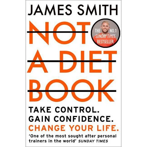 Not a Diet Book: Take Control. Gain Confidence. Change Your Life. - by  James Smith (Paperback) - image 1 of 1
