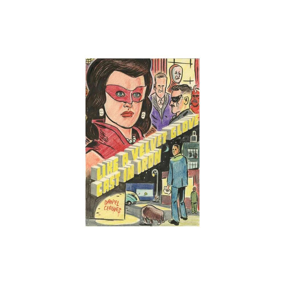 Like a Velvet Glove Cast in Iron (Reprint) (Paperback) (Daniel Clowes)