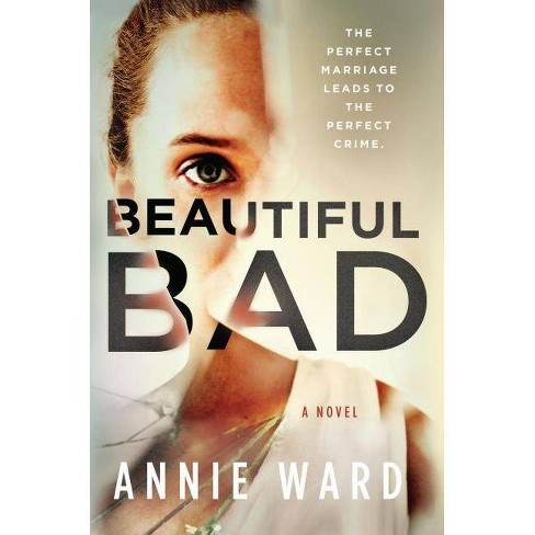 Beautiful Bad -  by Annie Ward (Hardcover) - image 1 of 1