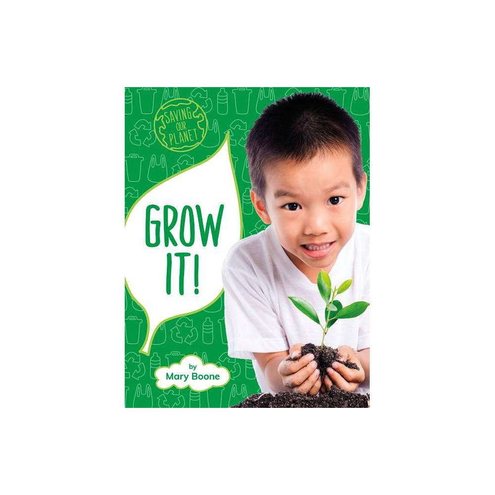 Grow It Saving Our Planet By Mary Boone Paperback