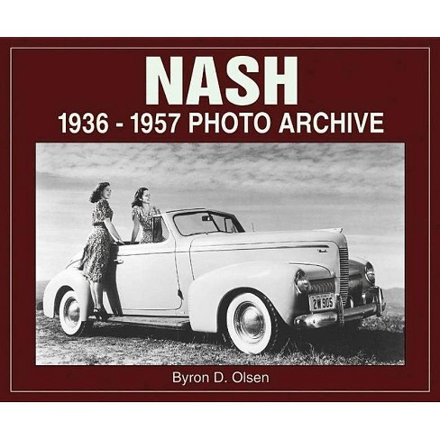 Nash 1936-1957 Photo Archive - (Photo Archives) by  Byron Olsen (Paperback) - image 1 of 1