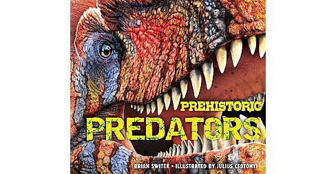 Prehistoric Predators (Hardcover) (Brian Switek) - image 1 of 1
