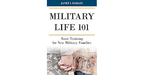Military Life 101 : Basic Training for New Military Families (Hardcover) (Janet I. Farley) - image 1 of 1