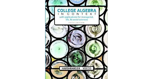 College Algebra in Context : With Applications for the Managerial, Life, and Social Sciences (Hardcover) - image 1 of 1