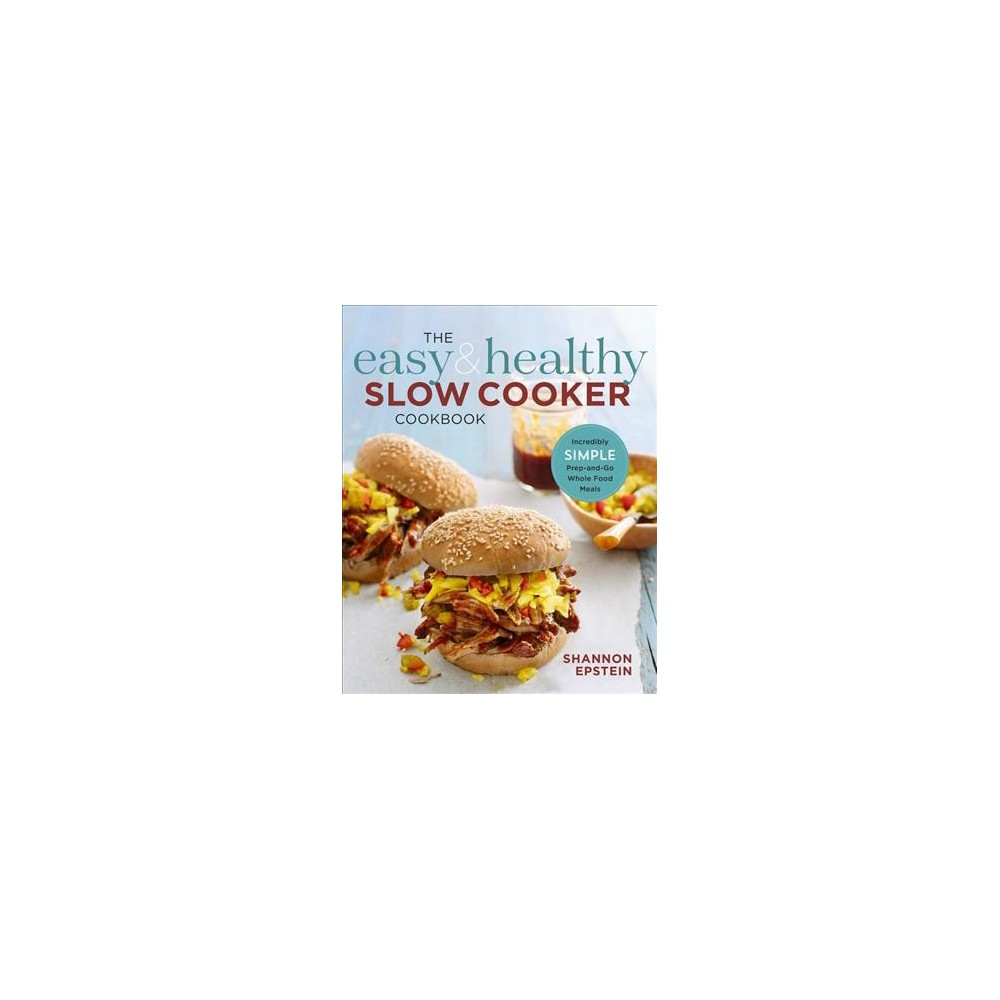 Easy & Healthy Slow Cooker Cookbook : Incredibly Simple Prep-and-Go Whole Food Meals (Paperback)