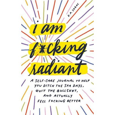 I Am F*cking Radiant - by  D a Sarac (Hardcover)