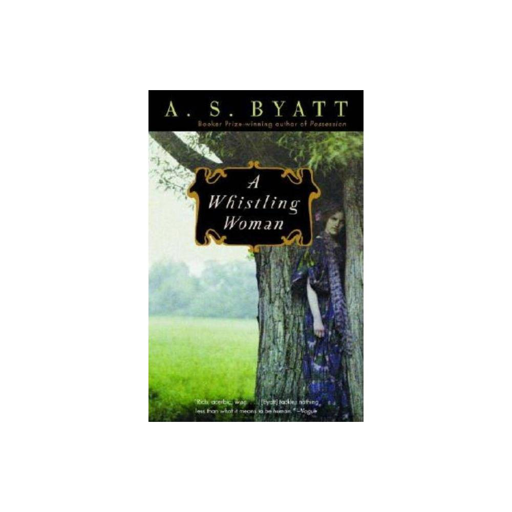 A Whistling Woman - (Vintage International) by A S Byatt (Paperback)