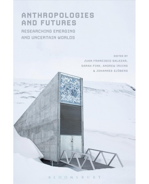 Anthropologies and Futures : Researching Emerging and Uncertain Worlds -  (Paperback) - image 1 of 1