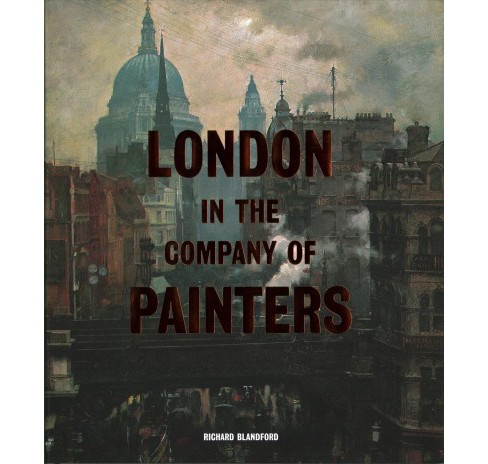 London in the Company of Painters (Hardcover) (Richard Blandford) - image 1 of 1