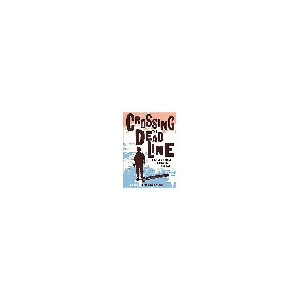 Crossing the Deadline : Stephen's Journey Through the Civil War (Hardcover) (Michael Shoulders)