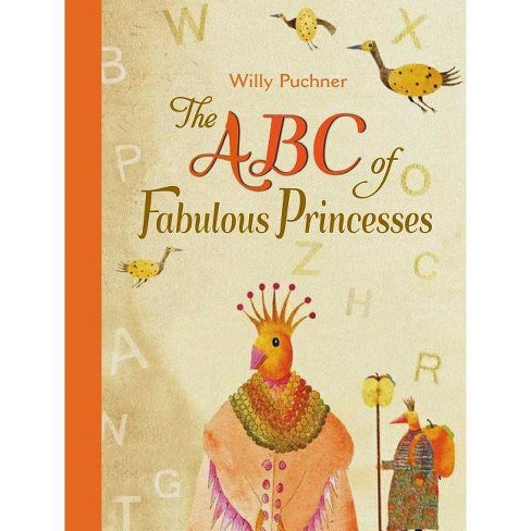 The ABC of Fabulous Princesses - by  Willy Puchner (Hardcover) - image 1 of 1