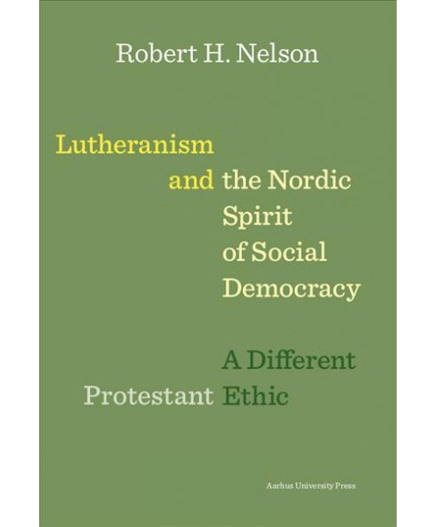 Lutheranism and the Nordic Spirit of Social Democracy : A Different Protestant Ethic (Paperback) (Robert - image 1 of 1