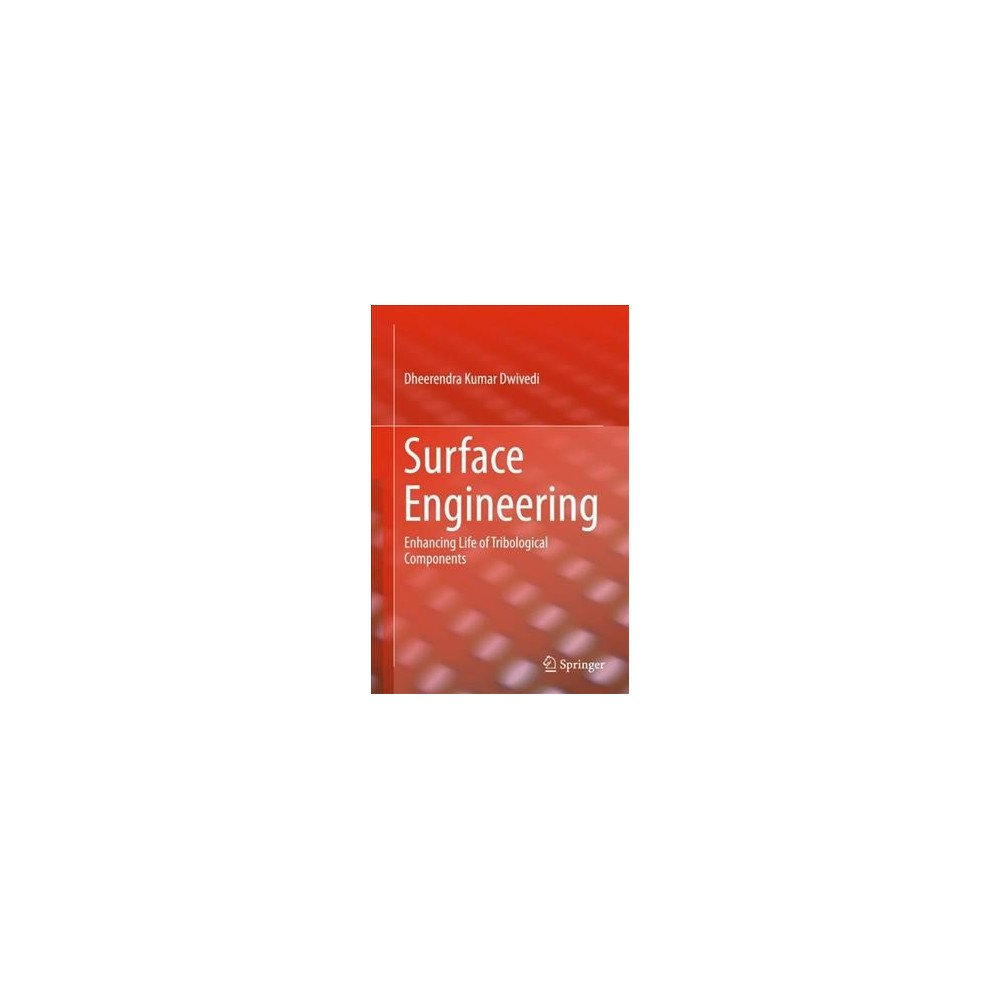 Surface Engineering : Enhancing Life of Tribological Components - (Hardcover) Surface Engineering : Enhancing Life of Tribological Components - (Hardcover)