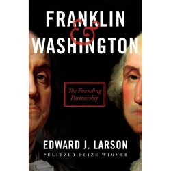 Franklin & Washington - by  Edward J Larson (Hardcover)