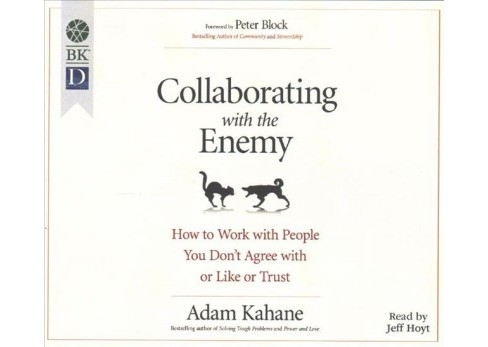 Collaborating with the Enemy : How to Work With People You Don't Agree With or Like or Trust (MP3-CD) - image 1 of 1