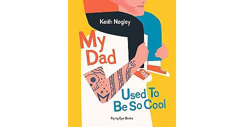 My Dad Used to Be So Cool (Hardcover) (Keith Negley) - image 1 of 1